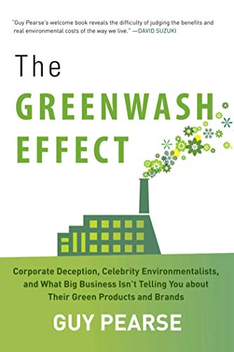 9781628737264: The Greenwash Effect: Corporate Deception, Celebrity Environmentalists, and What Big Business Isn't Telling You about Their Green Products and Brands