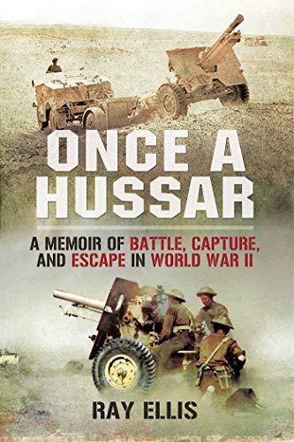 Once a Hussar: A Memoir of Battle, Capture, and Escape in World War II