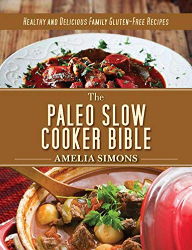 9781628737431: The Paleo Slow Cooker Bible: Healthy and Delicious Family Gluten-Free Recipes