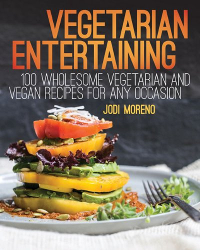 9781628737455: Vegetarian Entertaining: 100 Wholesome Vegetarian and Vegan Recipes for Any Occasion