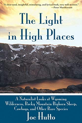 9781628737493: The Light in High Places: A Naturalist Looks at Wyoming Wilderness, Rocky Mountain Bighorn Sheep, Cowboys, and Other Rare Species