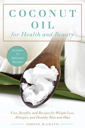 9781628737523: Coconut Oil for Health and Beauty: Uses, Benefits, and Recipes for Weight Loss, Allergies, and Healthy Skin and Hair