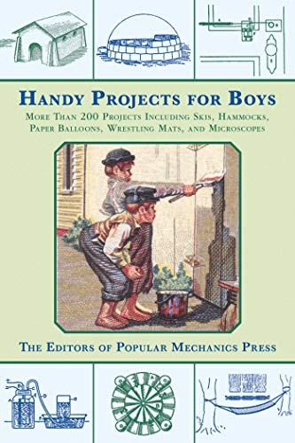 Handy Projects for Boys: More Than 200 Projects Including Skis, Hammocks, Paper Balloons, Wrestling...