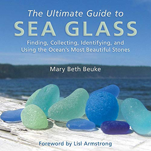 9781628737806: The Ultimate Guide to Sea Glass: Finding, Collecting, Identifying, and Using the Ocean's Most Beautiful Stones