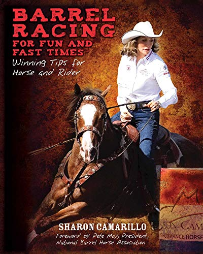 Barrel Racing for Fun and Fast Times: Winning Tips for Horse and Rider: Camarillo, Sharon; May, ...