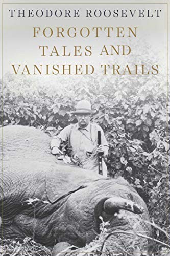 Forgotten Tales and Vanished Trails: Roosevelt, Theodore
