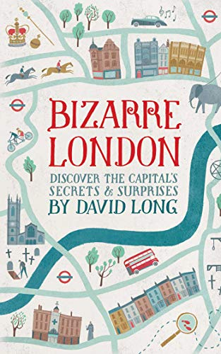 9781628738254: Bizarre London: Discover the Capital's Secrets & Surprises