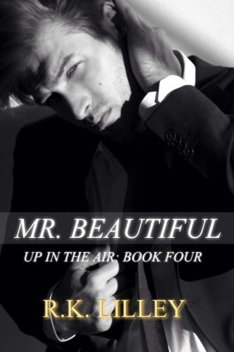 Mr. Beautiful (Up in the Air) (Volume 4): Lilley, R.K.