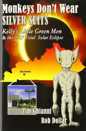 9781628800203: Monkeys Don't Wear Silver Suits: Kelly's Little Green Men & the 2017 Total Solar Eclipse