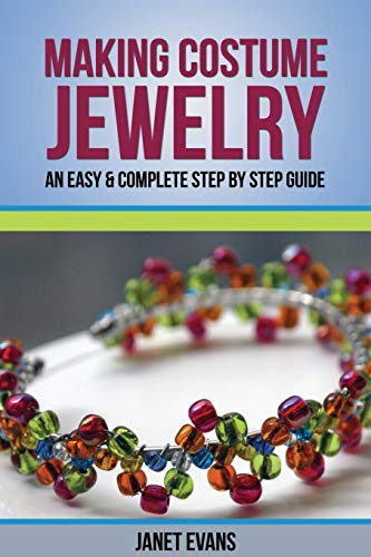 9781628840261: Making Costume Jewelry: An Easy & Complete Step by Step Guide