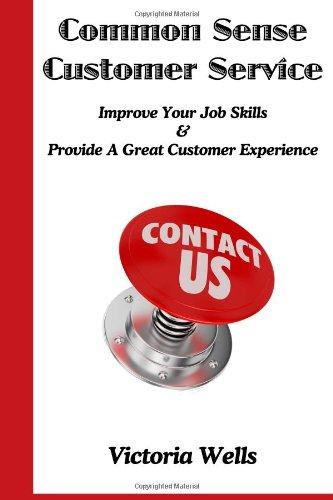 9781628840421: Common Sense Customer Service: Improve Your Job Skills & Provide A Great Customer Experience