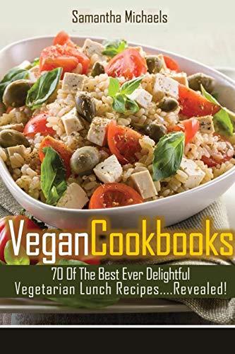 Vegan Cookbooks: 70 of the Best Ever Delightful Vegetarian Lunch Recipes.Revealed: Samantha ...