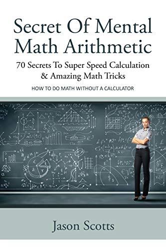 9781628841770: Secret Of Mental Math Arithmetic: 70 Secrets To Super Speed Calculation & Amazing Math Tricks