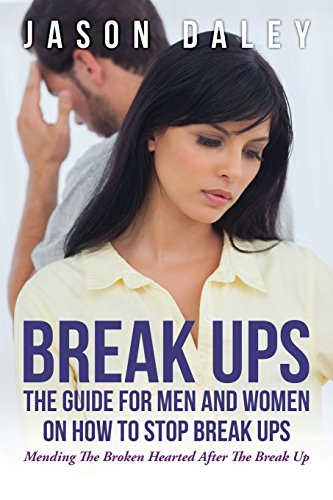 9781628842050: Break Ups: The Guide For Men And Women On How to Stop Break Ups: Mending The Broken Hearted After The Break Up