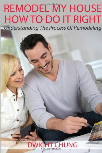 9781628844108: Remodel My House: How To Do It Right - Understanding The Process Of Remodeling