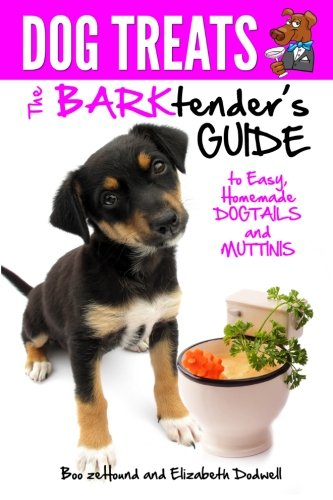 Dog Treats: The BARKtender's Guide to Easy Homemade Dogtails and Muttinis: zeHound, Boo; ...