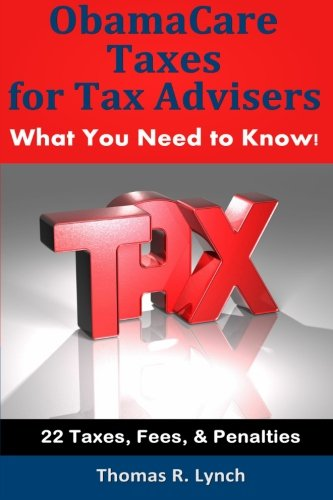 ObamaCare Taxes for Tax Advisers: What You Need to Know!: Lynch, Thomas R