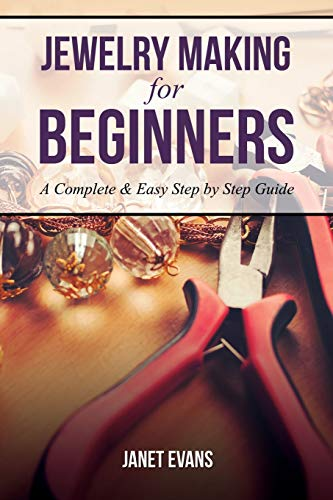 Jewelry Making For Beginners: A Complete & Easy Step by Step Guide 9781628847260  Jewelry Making For Beginners  is a text that not only highlights the basics of making various types of jewelry, it also goes just a bit