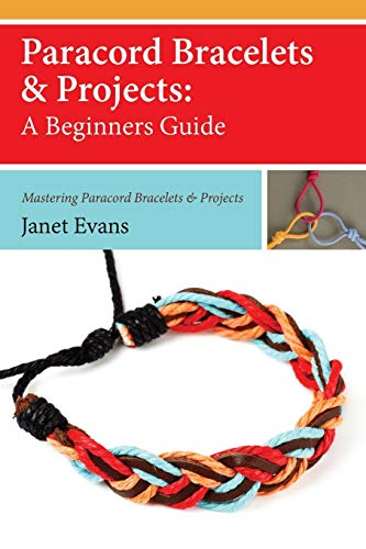 Paracord Bracelets Projects A Beginners Guide Mastering Paracord Bracelets Projects Now: Janet ...