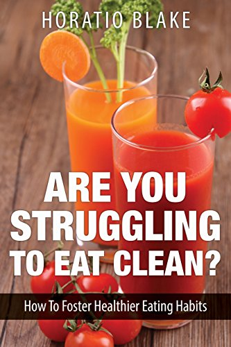 9781628847598: Are You Struggling To Eat Clean: How To Foster Healthier Eating Habits