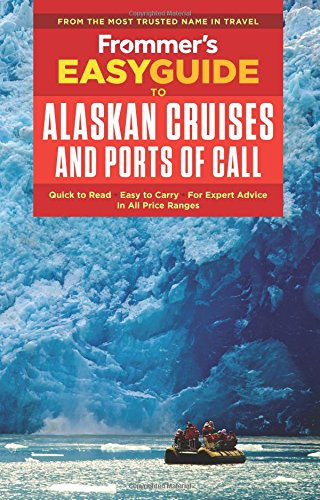 9781628873764: Frommer's EasyGuide to Alaskan Cruises and Ports of Call (Easy Guides)