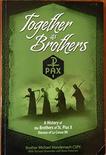 9781628900019: Together As Brothers: A History of the Brother of St. Pius X