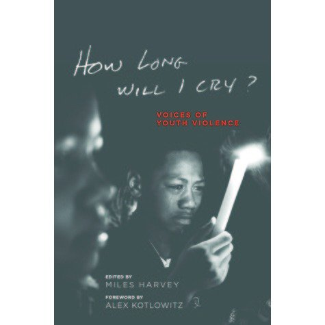 9781628901559: How Long Will I Cry?: Voices of Youth Violence