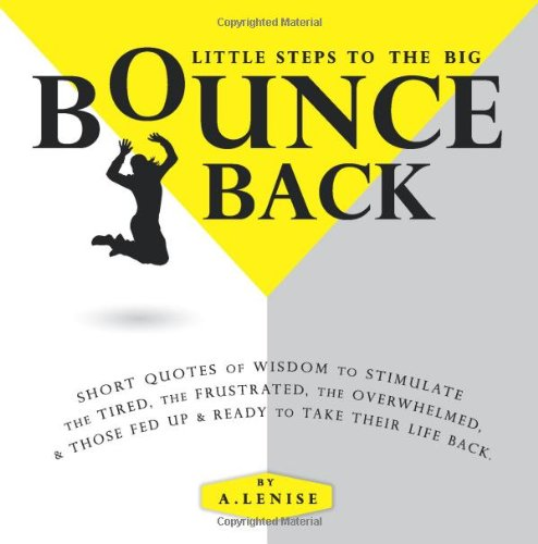 9781628907773: Little Steps to the Big Bounce Back: Short Quotes of Wisdom to Stimulate the Tired, the Frustrated, the Overwhelmed, & Those Fed up & Ready to Take Their Life Back