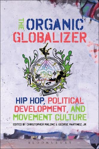 The Organic Globalizer: Hip Hop, Political Development, and Movement Culture: Bloomsbury