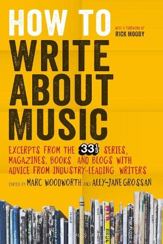 9781628920437: How to Write About Music: Excerpts from the 33 1/3 Series, Magazines, Books and Blogs with Advice from Industry-leading Writers