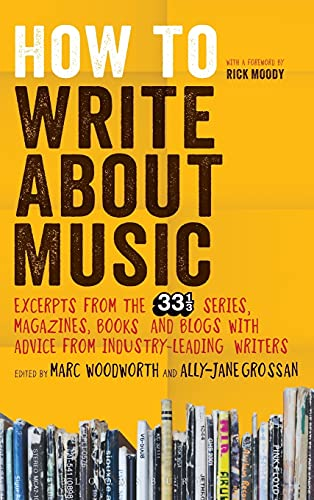 9781628920444: How to Write About Music: Excerpts from the 33 1/3 Series, Magazines, Books and Blogs with Advice from Industry-leading Writers