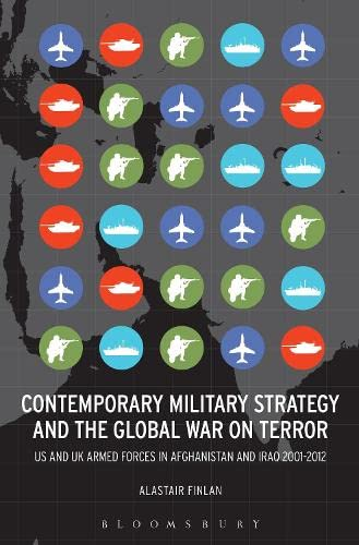 9781628921458: Contemporary Military Strategy and the Global War on Terror: US and UK Armed Forces in Afghanistan and Iraq 2001-2012