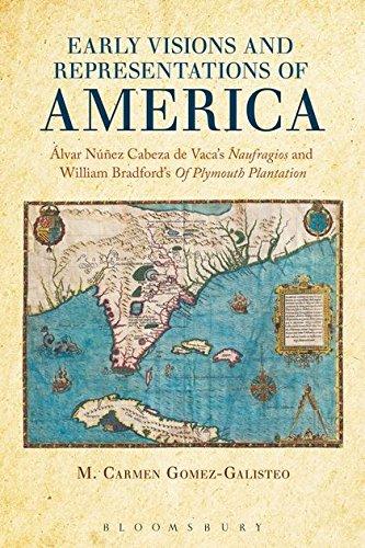 Early Visions and Representations of America: Alvar Nunez Cabeza de Vacas Naufragios and William ...