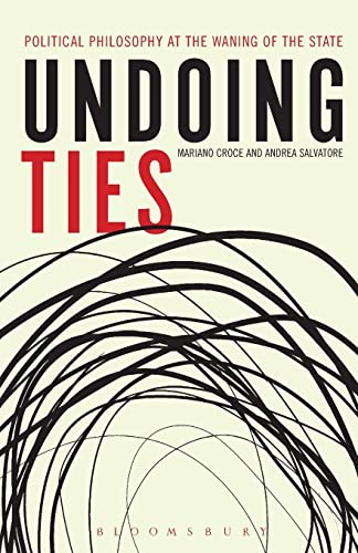 Undoing Ties: Political Philosophy at the Waning of the State: Croce, Mariano; Salvatore, Andrea