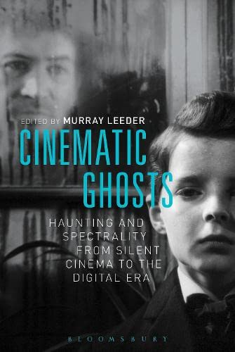 9781628922134: Cinematic Ghosts: Haunting and Spectrality from Silent Cinema to the Digital Era
