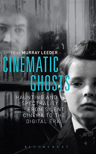 9781628922141: Cinematic Ghosts: Haunting and Spectrality from Silent Cinema to the Digital Era