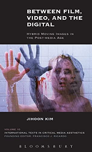 9781628922936: Between Film, Video, and the Digital: Hybrid Moving Images in the Post-Media Age (International Texts in Critical Media Aesthetics)