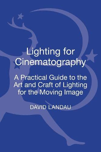 9781628922981: Lighting for Cinematography: A Practical Guide to the Art and Craft of Lighting for the Moving Image (The CineTech Guides to the Film Crafts)