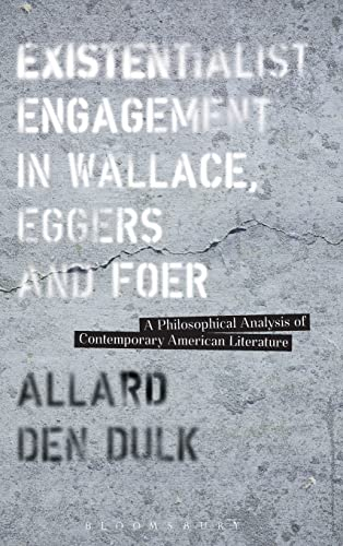 9781628923315: Existentialist Engagement in Wallace, Eggers and Foer: A Philosophical Analysis of Contemporary American Literature