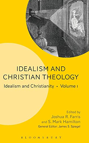 Idealism and Christian Theology V1 (Idealism and Christianity): Hamilton S  Mark