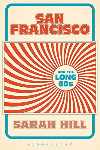 San Francisco and the Long 60s: Hill, Dr Sarah