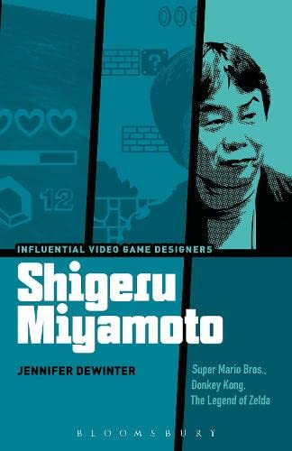 Shigeru Miyamoto: Super Mario Bros., Donkey Kong, The Legend of Zelda (Hardback): Jennifer Dewinter