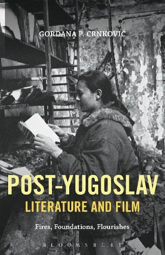 9781628926590: Post-Yugoslav Literature and Film: Fires, Foundations, Flourishes