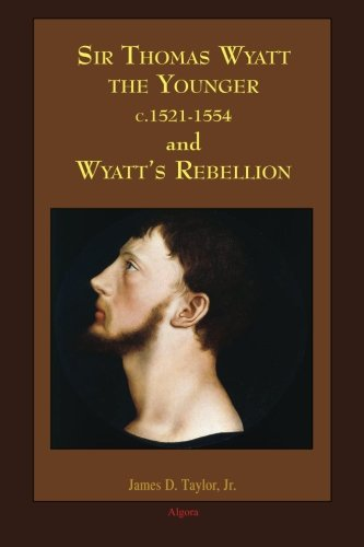 Sir Thomas Wyatt the Younger and Wyatt's Rebellion: Taylor, James D.