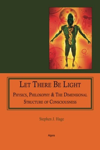 9781628940305: Let There Be Light: Physics, Philosophy & The Dimensional Structure of Consciousness