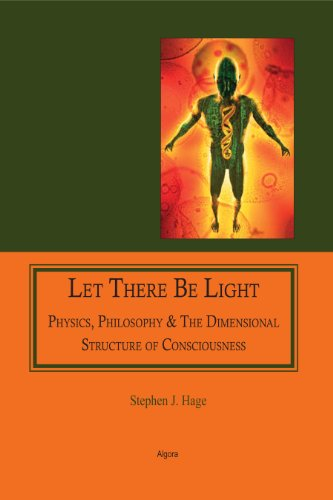 9781628940312: Let There Be Light: Physics, Philosophy & the Dimensional Structure of Consciousness