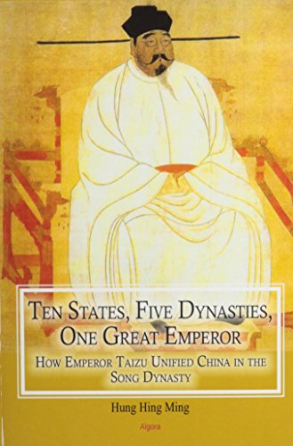 9781628940732: Ten States, Five Dynasties, One Great Emperor: How Emperor Taizu Unified China in the Song Dynasty