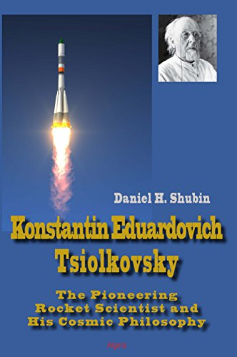 9781628942385: Konstantin Eduardovich Tsiolkovsky: The Pioneering Rocket Scientist and His Cosmic Philosophy