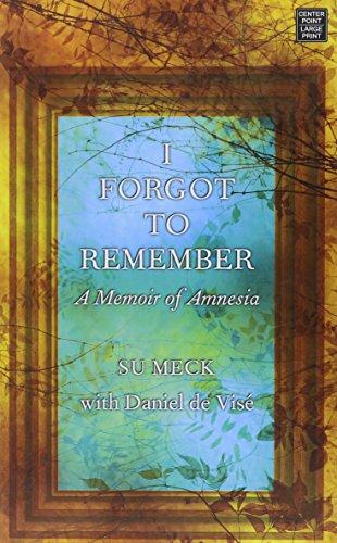 I Forgot to Remember: A Memoir of Amnesia: Meck, Su