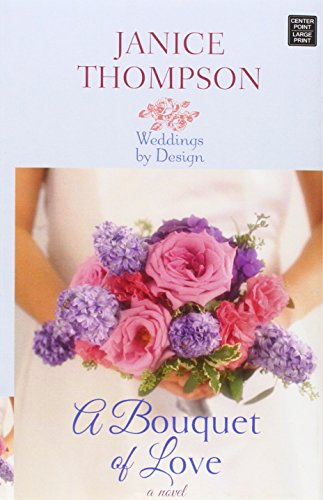 A Bouquet of Love (Weddings by Design): Janice A Thompson